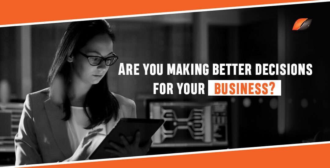 Are you making better decisions for your business?