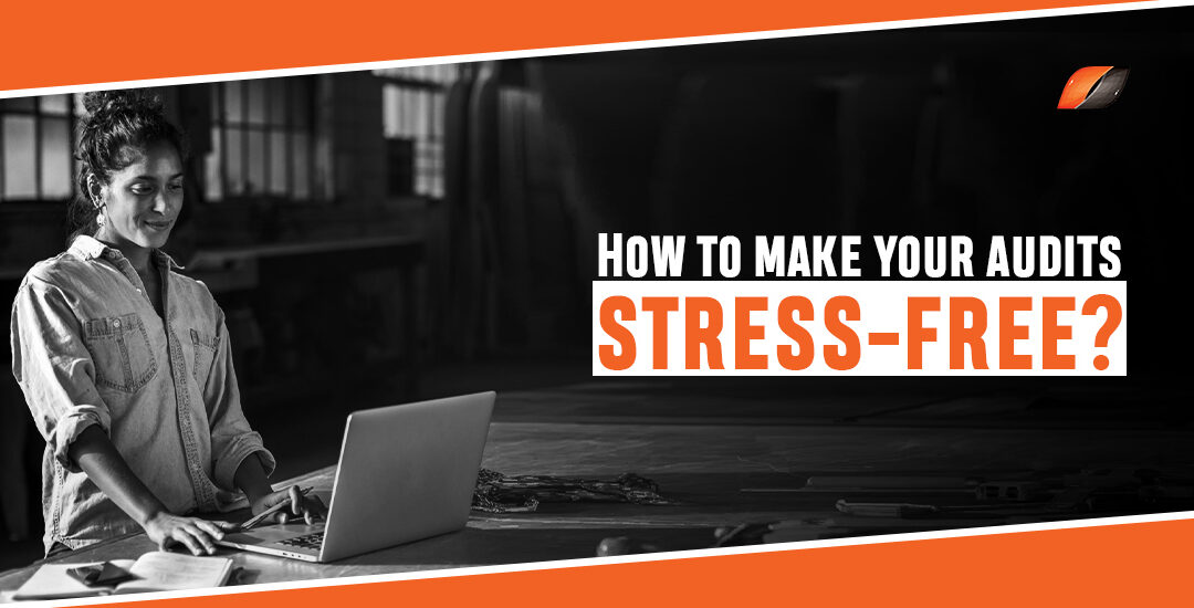 How to make your audits stress-free?