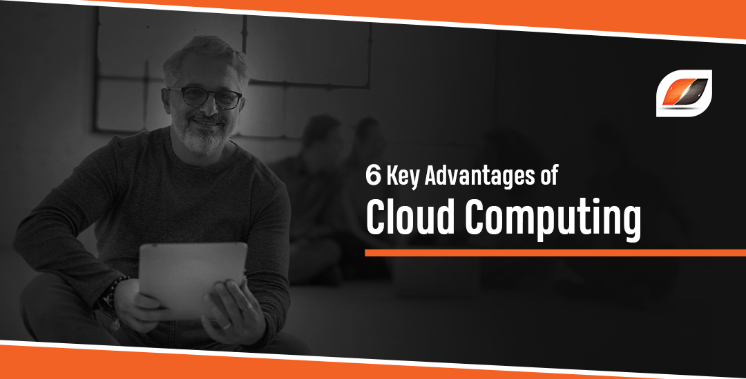 6 Key Advantages of Cloud Computing