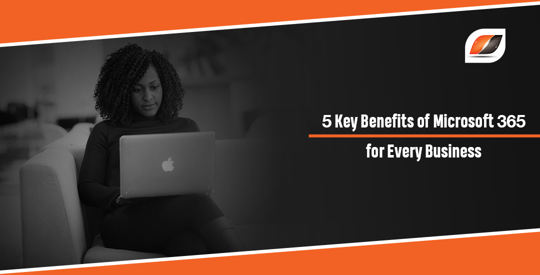 5 Key Benefits of Microsoft 365 for Every Business