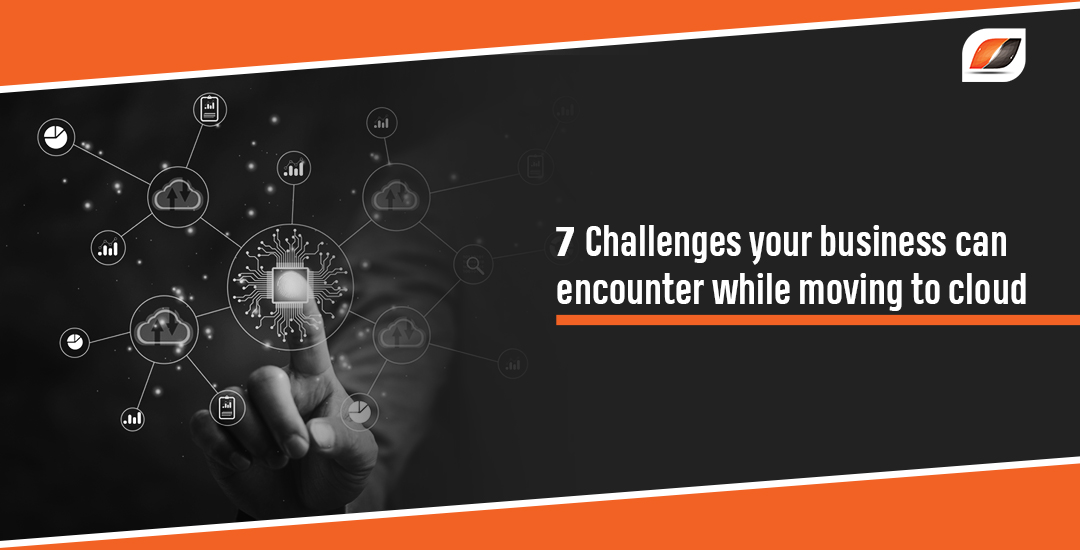 7 challenges your business can encounter while moving to cloud