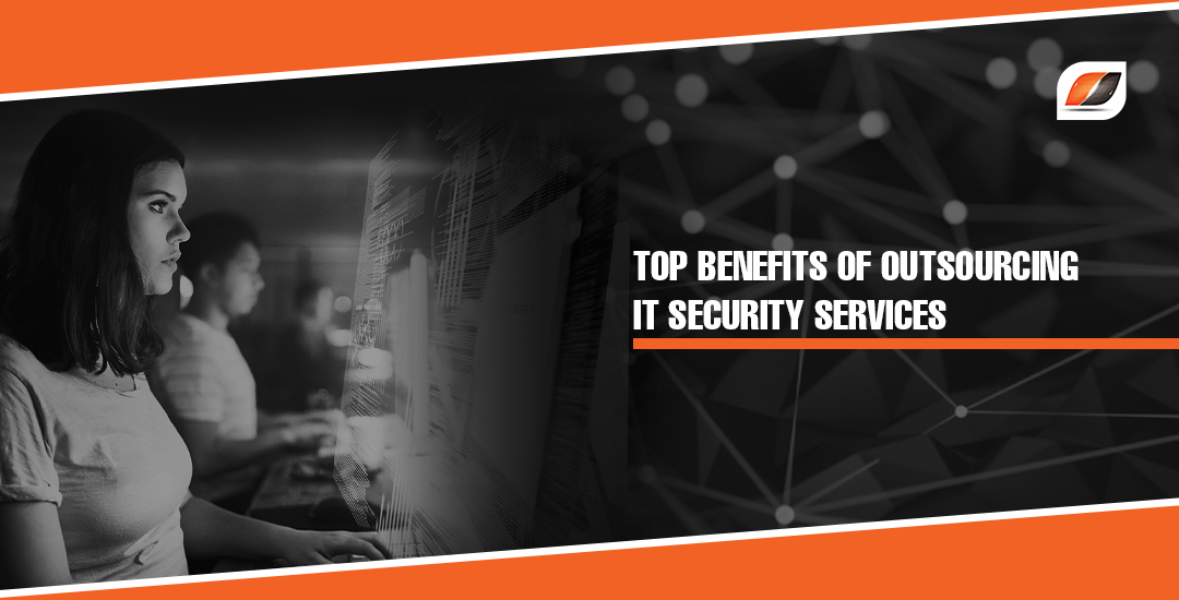 Top benefits of outsourcing IT security services