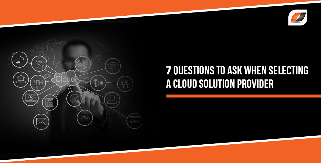 7 questions to ask when selecting a cloud solution provider
