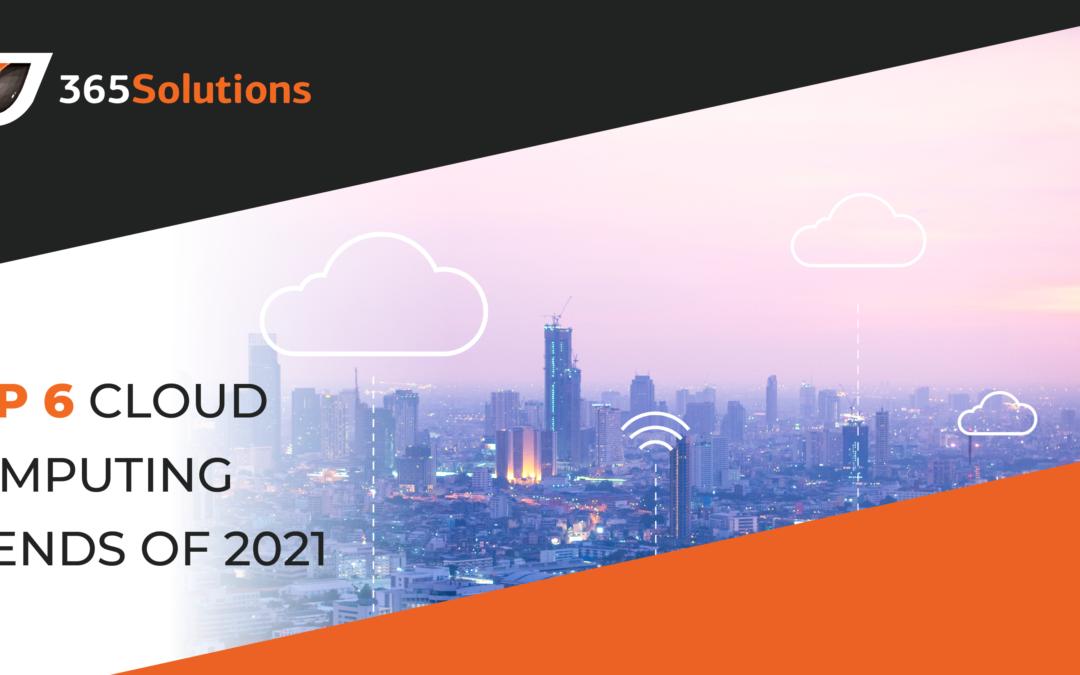Top 6 Cloud Computing Trends of 2021